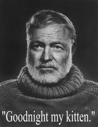 Hemmingway said this to his wife just before he pulled the trigger on the shotgun aimed at his face