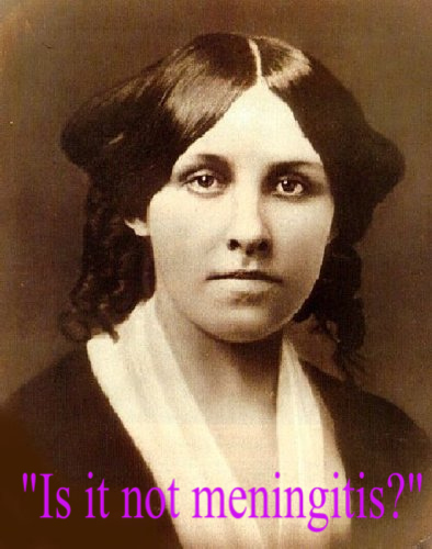 Louisa May Alcott did not have meningitis, though she believed it to be so. She died from mercury poison.